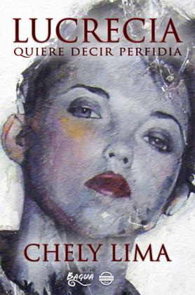 Lucrecia quiere decir perfidia - Chely Lima