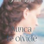 Leer Nunca te olvidé – Pilar Lepe (Online)