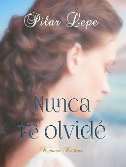 Leer Nunca te olvidé - Pilar Lepe (Online)