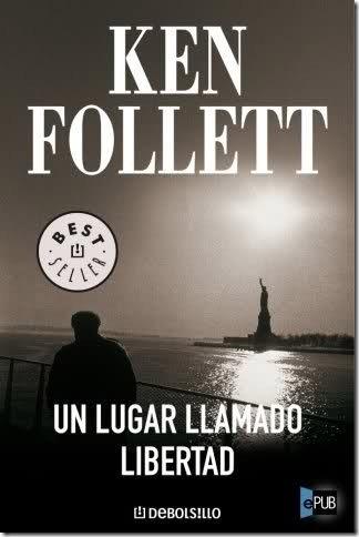 Un lugar llamado libertad - Ken Follett