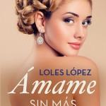 Leer Ámame sin más – Loles López (Online)