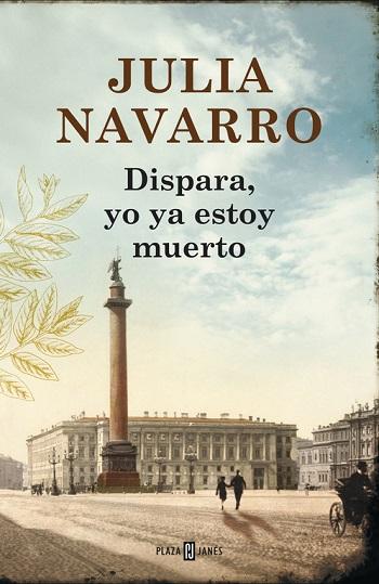 Dispara, yo ya estoy muerto – Julia Navarro