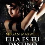 Leer Ella es tu destino – Megan Maxwell (Online)