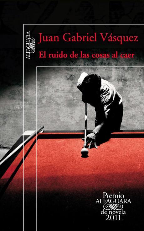 El ruido de las cosas al caer - Juan Gabriel Vásquez