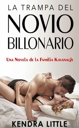 La trampa del novio billonario - Kendra Little