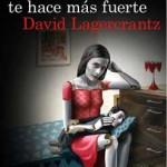 Leer Lo que no te mata te hace mas fuerte – David Lagercrantz (Online)