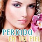 Leer Perdido en tu piel (Un amor para siempre 2) – Isabel Acuña (Online)