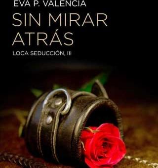 Sin mirar atrás (Loca seducción 3) - Eva P. Valencia