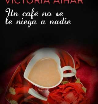 Leer Un café no se le niega a nadie - Victoria Aihar (Online)