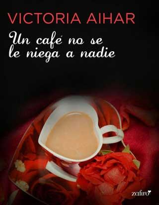 Un café no se le niega a nadie - Victoria Aihar