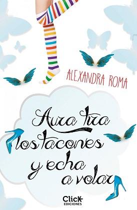 Aura tira los tacones y echa a volar - Alexandra Roma