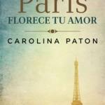 Leer París florece tu amor – Carolina Paton (Online)