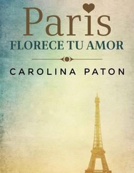 Leer París florece tu amor - Carolina Paton (Online)