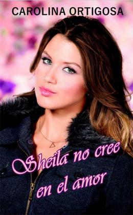 Sheila no cree en el amor - Carolina Ortigosa