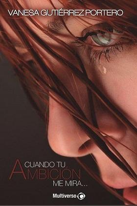 Cuando tu ambición me mira - Vanesa Gutierrez Portero