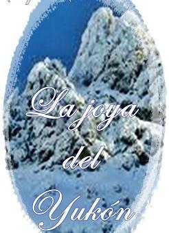 Leer La joya del Yukón - Sophie Saint Rose (Online)