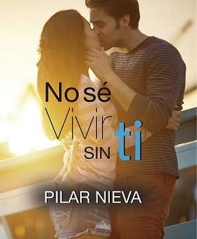 Leer No sé vivir sin ti - Pilar Niebla (Online)