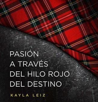 Leer Pasión a través del hilo rojo del destino - Kayla Leiz (Online)
