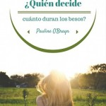 Leer ¿Quién decide cuanto duran los besos? – Pauline O`Brayn (Online)