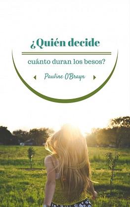 Quién decide cuanto duran los besos - Pauline OBrayn