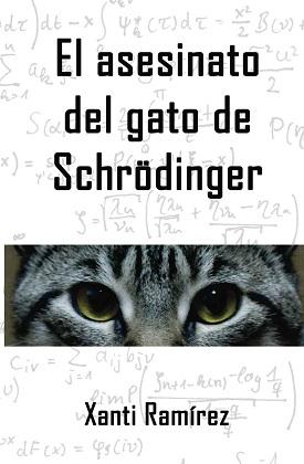 El asesinato del gato de Schrödinger - Xanti Ramirez