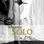 Leer Mírame, solo a mí – G. Elle Arce (Online)