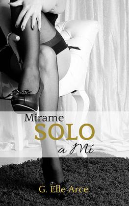 Mírame, solo a mí - G. Elle Arce