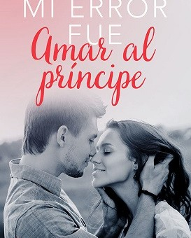 Leer Mi error fue amar al príncipe - Moruena Estringana (Online)