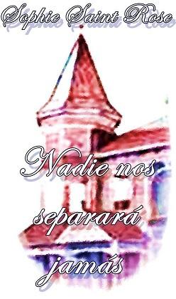 Nadie nos separará jamás - Sophie Saint Rose