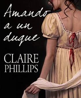 Leer Amando a un duque - Claire Phillips (Online)
