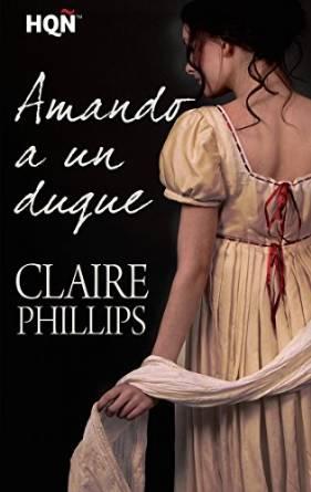 Amando a un duque - Claire Phillips