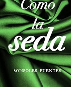 Leer Como la seda - Sonsoles Fuentes (Online)