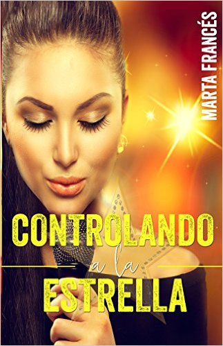 Controlando a la estrella (Love me, pop star nº 1) - Marta Francés