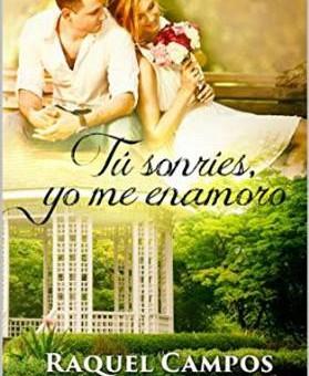 Leer Tu sonries, yo me enamoro - Raquel Campos (Online)