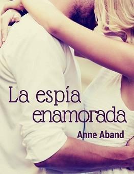 Leer La espía enamorada - Anne Aband (Online)