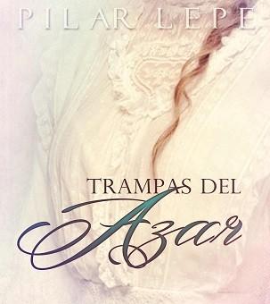 Leer Trampas del azar - Pilar Lepe (Online)