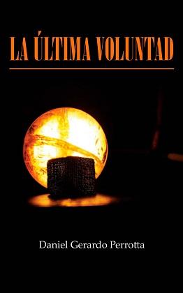 La última voluntad - Daniel Gerardo Perrotta