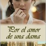 Leer Por el amor de una dama – Carolina Ortigosa (Online)