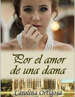 Por el amor de una dama - Carolina Ortigosa