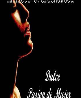 Dulce pasión de mujer - Annette J. Creendwood
