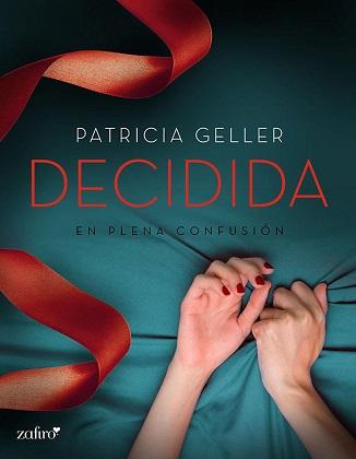 En plena confusión. Decidida - Patricia Geller