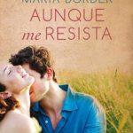 Leer Aunque me resista – María Border (Online)