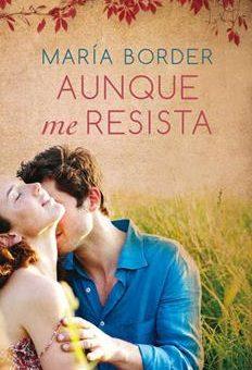 Leer Aunque me resista - María Border (Online)