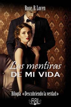 Mentiras De Mi Vida (Bilogia _Descubriendo La Verdad_ No 1), Las - Rose B. Loren