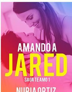 Amando a Jared (Te amo no 1) - Nuria Ortiz