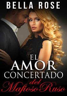Leer El Amor Concertado Del Mafioso Ruso - Bella Rose (Online)