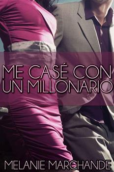 Me Case Con Un Millonario - Melanie Marchande
