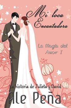 Mi Loca Encantadora (La Magia Del Amor No 1) - Ale Pena