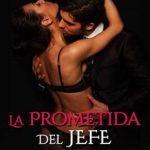 Leer La Prometida del Jefe: Amor Conveniente pero Peligroso – Alena Garcia (Online)