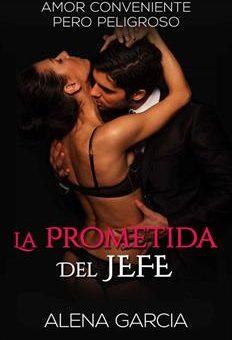 Leer La Prometida del Jefe: Amor Conveniente pero Peligroso - Alena Garcia (Online)